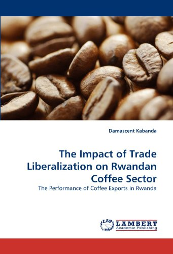 The Impact of Trade Liberalization on Rwandan Coffee Sector: The Performance of Coffee Exports in Rwanda