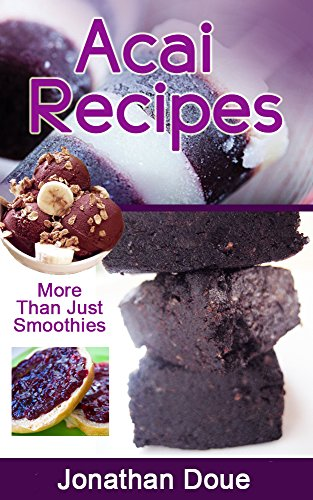 Acai Recipes - More Than Just Smoothies! (English Edition)