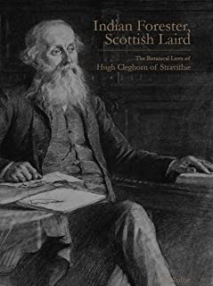 Indian Forester, Scottish Laird: The Botanical Lives of Hugh Cleghorn of Stravithie