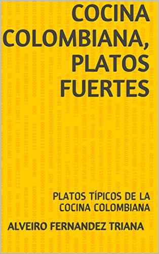COCINA COLOMBIANA, PLATOS FUERTES: PLATOS TÍPICOS DE LA COCINA COLOMBIANA (01 nº 1)