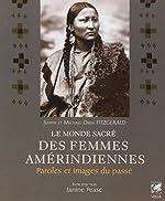 Le monde sacré des femmes amérindiennes - Paroles et images du passé de Judith Fitzgerald
