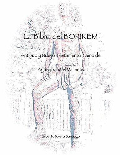 La Biblia del BORIKEM: Antiguo y Nuevo Testamento Taino de Agueybana el Valiente (La Biblia de...