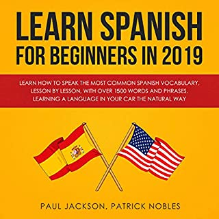 Learn Spanish for Beginners in 2019: Learn How to Speak the Most Common Spanish Vocabulary, Lesson by Lesson, with over 1,500 Words and Phrases cover art