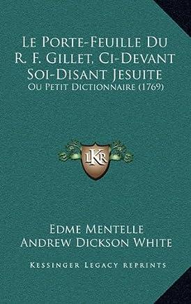 Le Porte-Feuille Du R. F. Gillet, CI-Devant Soi-Disant Jesuite: Ou Petit Dictionnaire (1769)