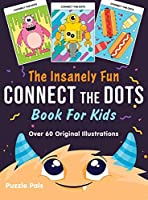The Insanely Fun Connect The Dots Book For Kids: Over 60 Original Illustrations with Space, Underwater, Jungle, Food, Monster, and Robot Themes