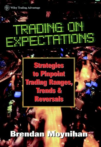 Moynihan, B: Trading on Expectations: Strategies to Pinpoint Trading Ranges, Trends, and Reversals (Wiley Trading, Band 70)
