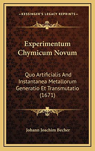 Experimentum Chymicum Novum: Quo Artificialis and Instantanea Metallorum Generatio Et Transmutatio (1671)
