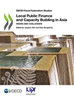 Oecd Fiscal Federalism Studies Local Public Finance and Capacity Building in Asia Issues and Challenges