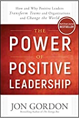 The Power of Positive Leadership: How and Why Positive Leaders Transform Teams and Organizations and Change the World (Jon Gordon) Kindle Edition