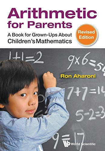 Compare Textbook Prices for Arithmetic For Parents: A Book For Grown-Ups About Children's Mathematics Revised Edition Revised ed. Edition ISBN 9789814602907 by Aharoni, Ron