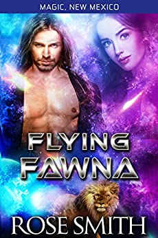 Flying Fawna: Magic, New Mexico Alphas of Red Fire Pride Book 1 by [Rose Smith, S.E. Smith]