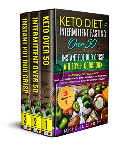 Keto Diet & Intermittent Fasting Over 50 + Instant Pot Duo Crisp Air Fryer Cookbook: This Book Includes 3 Manuscripts: Two Complete Guides To Restart Metabolism and Boost Energy for Seniors Over 50