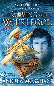 The Coming of the Whirlpool: Ship Kings 1 (The Ship Kings) by [Andrew McGahan]