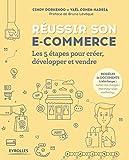 Réussir son e-commerce - Les 5 étapes pour créer, développer et vendre. Préface de Bruno Lévêque