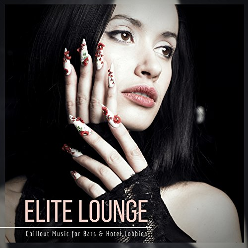 Elite Lounge - Chillout Music For Bars & Hotel Lobbies