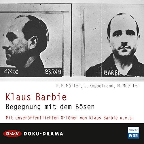 Klaus Barbie - Begegnung mit dem Bösen. Doku-Drama (Hörspiel)