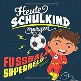 Heute Schulkind morgen Fussball Superheld Gästebuch: Geschenkbuch & Erinnerungsalbum mit Fragen als Geschenkidee für Jungen zur Einschulung in die 1. ... I Individuell zum selbst gestalten I 21x21 cm