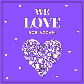 We Love Bob Azzam