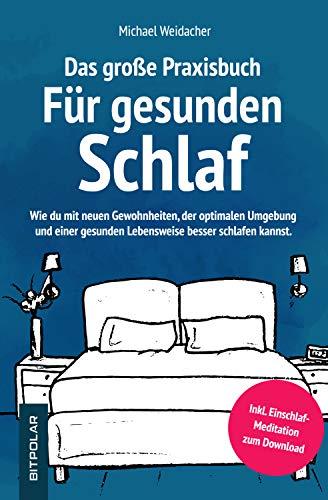 Das große Praxisbuch für gesunden Schlaf: Wie du mit neuen Gewohnheiten, der optimalen Umgebung und einer gesunden Lebensweise besser schlafen kannst.