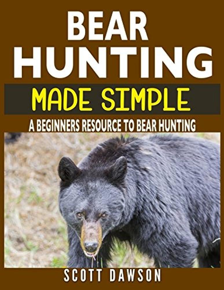 まだら最大限申し込むBear Hunting Made Simple: A Beginners Resource To Bear Hunting