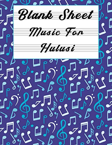Blank Sheet Music For Hulusi: Music Manuscript Paper, Clefs Notebook, composition notebook, Blank Sheet Music Compositio, (8.5 x 11 IN) 110 Pages,110 ... Composition Books Gifts for students V.01