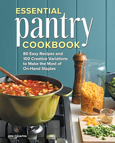Essential Pantry Cookbook: 80 Easy Recipes and 100 Creative Variations to Make the Most of On-Hand Staples by [Jen Chapin]