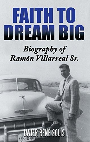 Faith to Dream Big: Biography of Ramón Villarreal Sr. (English Edition)