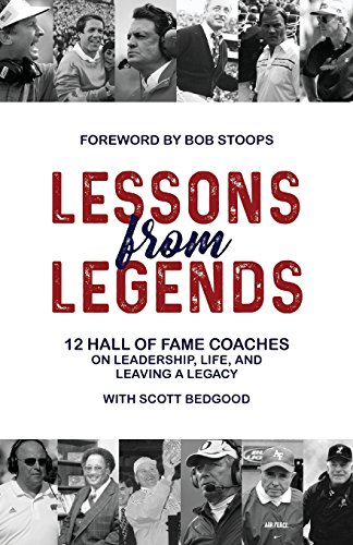 Lessons from Legends: 12 Hall of Fame Coaches on Leadership, Life, and Leaving a Legacy