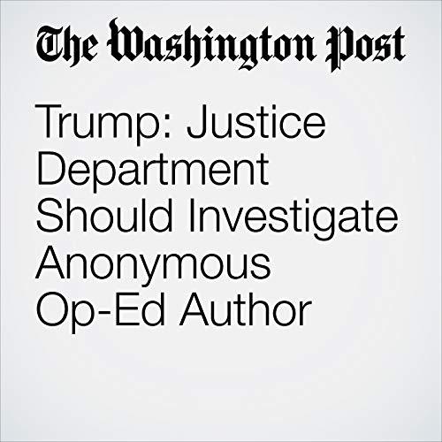 Trump: Justice Department Should Investigate Anonymous Op-Ed Author copertina