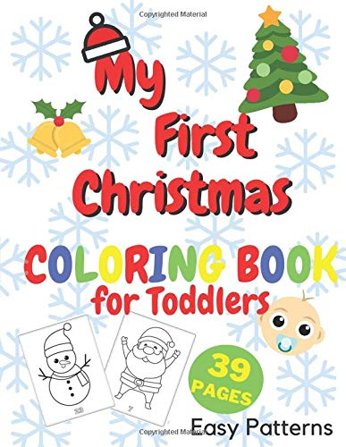 My First Christmas Coloring Book for Toddlers - Easy Paterns: Simple and Fun Colouring Book with Reindeer, Elves, Santa Claus, Christmas Tree, Angel and More| Perfect Christmas Gift| 39 Pages