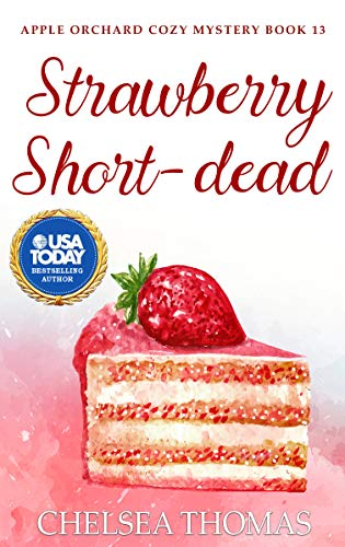 Strawberry Short-dead (Apple Orchard Cozy Mystery Book 13) by [Chelsea Thomas]
