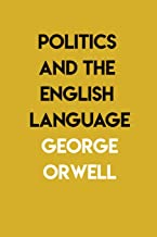 Politics and the English Language: By George Orwell