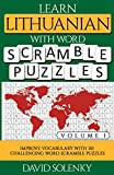Learn Lithuanian with Word Scramble Puzzles Volume 1: Learn Lithuanian Language Vocabulary with 110 Challenging Bilingual Word Scramble Puzzles