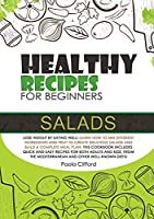 Healthy Recipes for Beginners Salads: Lose weight by eating well! Learn how to mix different ingredients and fruit to create delicious salads and build a complete meal plan! This cookbook includes quick and easy recipes for both adults and kids, from the mediterranean and other well-known diet