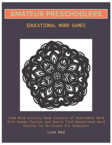 Amateur Preschoolers Educational Word Games: Stem Word Activity Book Consists of Unscramble Word With Sudoku Puzzles and Search Find Educational Word Puzzles for Brilliant Pre Schoolers