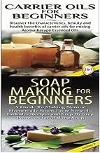 Carrier Oils for Beginners & Soap Making for Beginners: 21