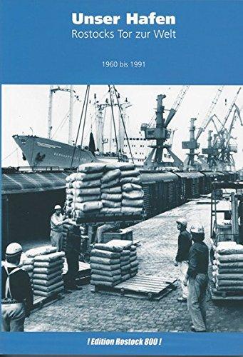Unser Hafen. Rostocks Tor zur Welt: 1960 bis 1991