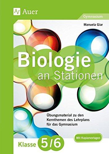 Biologie an Stationen 5-6 Gymnasium: Übungsmaterial zu den Kernthemen des Lehrplans für das Gymnasium Klasse 5-6 (Stationentraining Sekundarstufe Biologie)