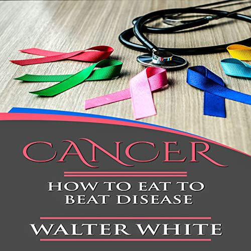 Cancer: How to Eat to Beat Disease cover art