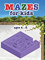 Mazes for kids ages 4 - 8: These mazes offer hours of fun, stress relief and relaxation!