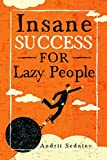Insane Success for Lazy People: How to Fulfill Your Dreams and Make Life an Adventure: 2