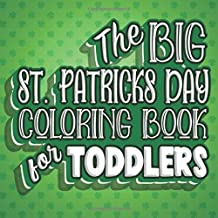 The Big St. Patricks Day Coloring Book For Toddlers: Fun Irish Color Book for Toddlers & Preschoolers Ages 1-4