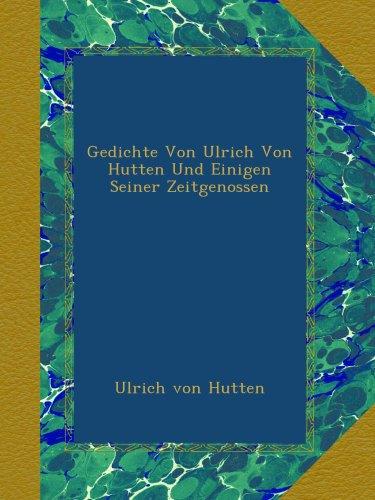 Gedichte Von Ulrich Von Hutten Und Einigen Seiner Zeitgenossen