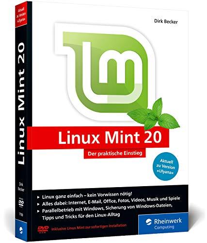 Linux Mint 20: Der praktische Einstieg für jeden Einsatzzweck – von Multimedia über Office bis Internet und Spiele. Kein Vorwissen erforderlich