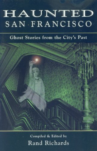 Haunted San Francisco: Ghost Stories from the City's Past by [Rand Richards]