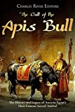 The Cult of the Apis Bull: The History and Legacy of Ancient Egypt's Most Famous Sacred Animal