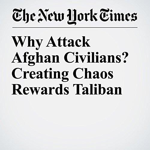 Why Attack Afghan Civilians? Creating Chaos Rewards Taliban copertina