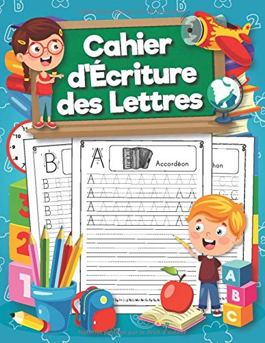Cahier d'Écriture des Lettres: Pour apprendre à écrire à vos enfants de manière ludique. Cahier d'écriture maternelle pour apprendre l'alphabet pour les enfants à partir de 4 ans.