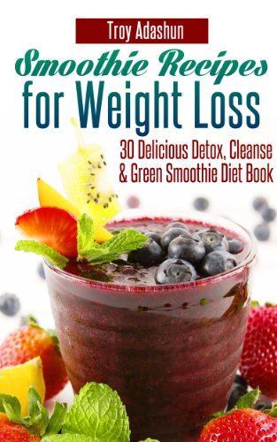 Smoothie Recipes For Weight Loss 30 Delicious Detox Cleanse And Green Smoothie Diet Book Kindle Edition By Adashun Troy Health Fitness Dieting Kindle Ebooks Amazon Com