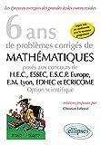 6 Ans de Problèmes Corrigés de Mathématiques Posés aux Concours HEC ESSEC ESCP-Europe EM-Lyon EDHEC et ECRICOME Option Scientifique